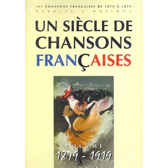 Un siècle de chansons françaises : partition chant et musique : 1879-1919 |